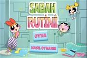Powerpuff Girls Sabah Rutini